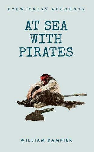 Eyewitness Accounts: At Sea with Pirates: Dampier, William