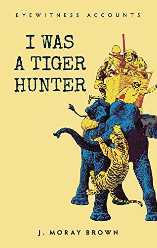Eyewitness Accounts: I Was a Tiger Hunter
