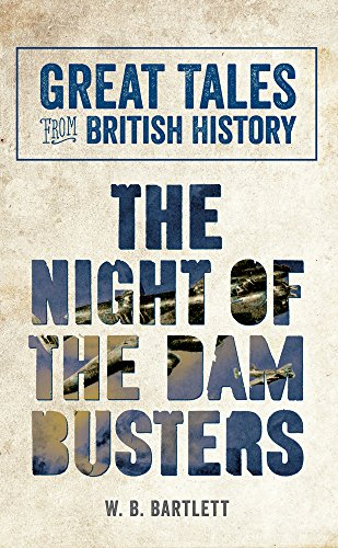 Great Tales from British History: The Night of the Dam Busters: Bartlett, WB