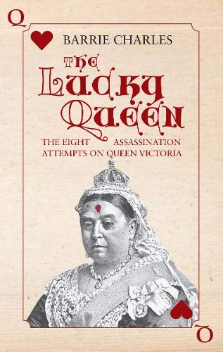 The Lucky Queen: The Eight Assassination Attempts on Queen Victoria: Barrie Charles
