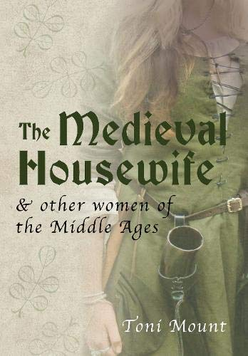 9781445643700: The Medieval Housewife: & Other Women of the Middle Ages