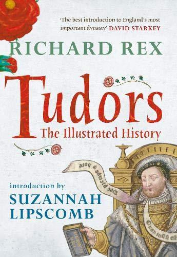 Tudors: The Illustrated History: Rex, Richard; Lipscomb, Suzannah