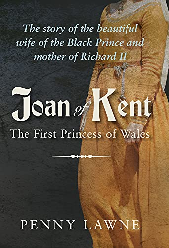 Joan of Kent: The First Princess of: Penny Lawne