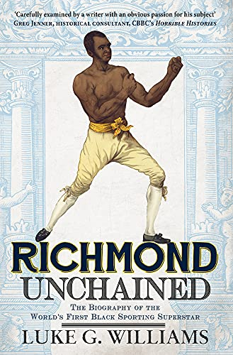 9781445644899: Richmond Unchained: The Biography of the World's First Black Sporting Superstar
