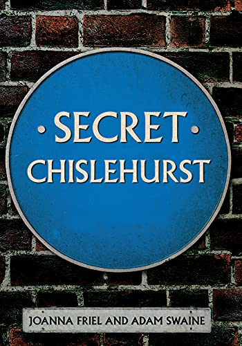 Secret Chislehurst: Friel, Joanna