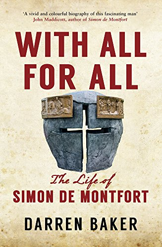 With All for All: The Life of Simon de Montfort: Darren Baker