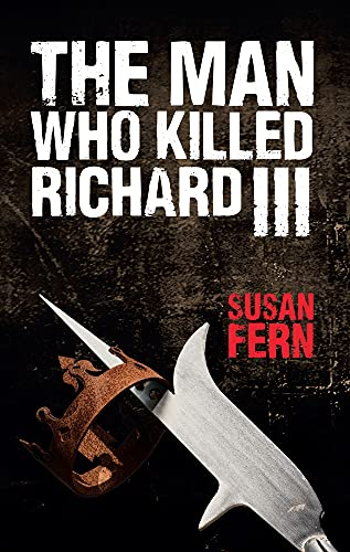 9781445647258: The Man Who Killed Richard III: Who Dealt the Fatal Blow at Bosworth?