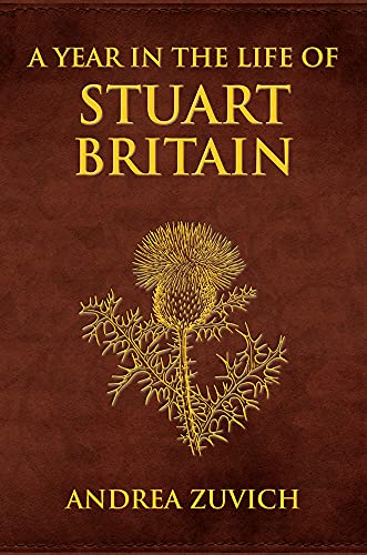 9781445647425: A Year in the Life of Stuart Britain