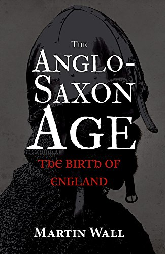 9781445647722: The Anglo-Saxon Age: The Birth of England