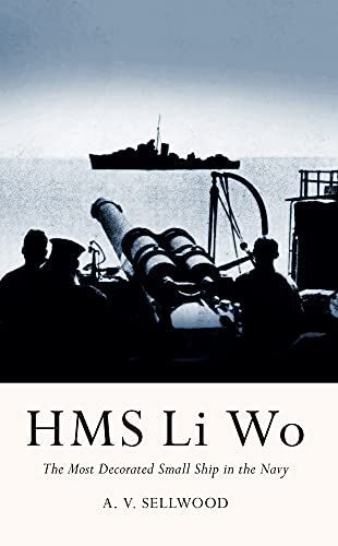 9781445647944: HMS Li Wo: The Most Decorated Small Ship in the Navy