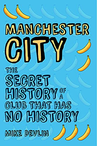 9781445648101: Manchester City: The Secret History of a Club That Has No History