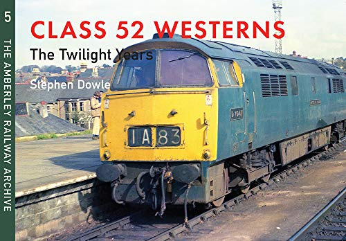 9781445648989: Class 52 Westerns: The Twilight Years: the Amberley Railway Archive