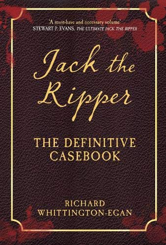 Jack the Ripper: The Definitive Casebook: Richard Whittington-Egan