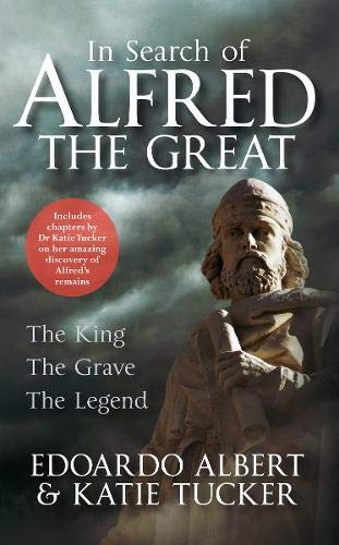 In Search of Alfred the Great: The King, The Grave, The Legend: Edoardo Albert