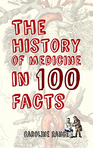 9781445650036: The History of Medicine in 100 Facts