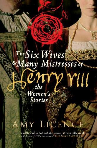 9781445650524: The Six Wives & Many Mistresses of Henry VIII: The Women's Stories