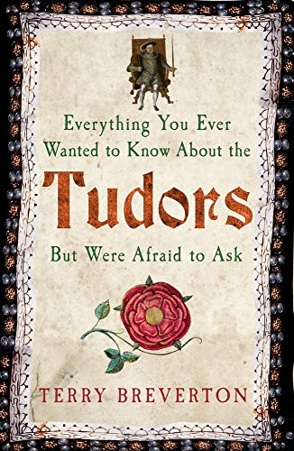 9781445650531: Everything You Ever Wanted to Know About the Tudors But Were Afraid to Ask