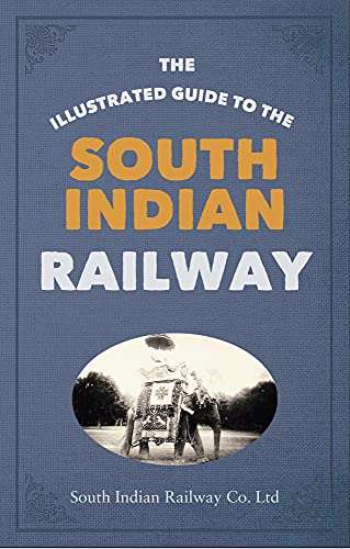 The Illustrated Guide to the South Indian Railway: South Indian Railway Company Ltd