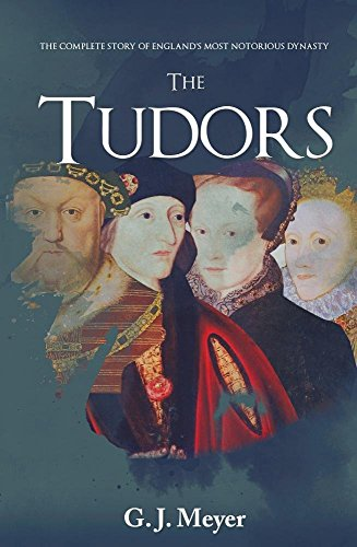 9781445650883: The Tudors: The Complete Story of England's Most Notorious Dynasty