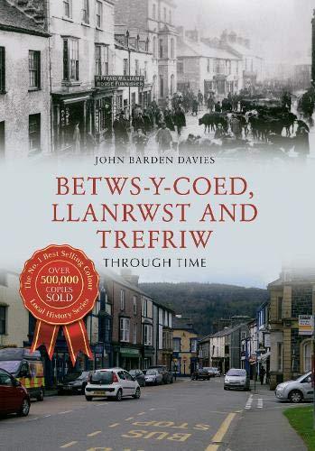 9781445650890: Betws-y-Coed, Llanrwst and Trefriw Through Time