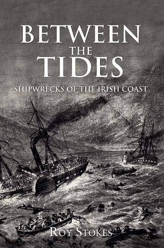 Between the Tides: Shipwrecks of the Irish Coast: Roy Stokes
