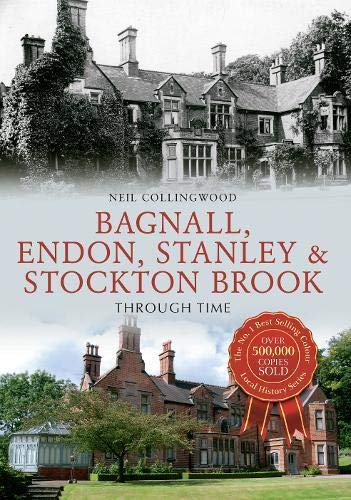Bagnall, Endon, Stanley and Stockton Brook Through Time: Collingwood, Neil