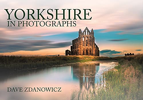 9781445653952: Yorkshire in Photographs