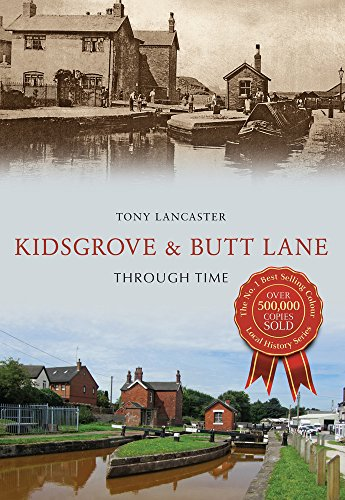 Kidsgrove and Butt Lane Through Time: Lancaster, Tony