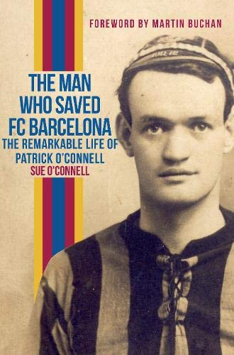 9781445654683: The Man Who Saved FC Barcelona: The Remarkable Life of Patrick O'Connell