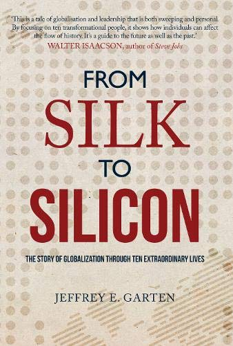 9781445655895: From Silk to Silicon: The Story of Globalization Through Ten Extraordinary Lives