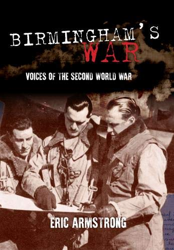 Birmingham's War: Voices of the Second World: Armstrong, Eric