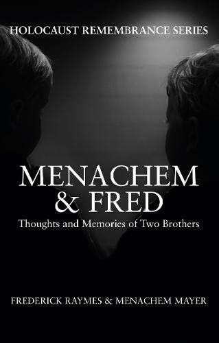 Menachem & Fred: Thoughts and Memories of Two Brothers (Holocaust Remembrance Series): Raymes, ...
