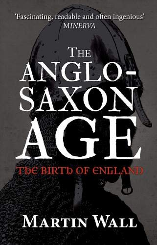 9781445660349: The Anglo-Saxon Age: The Birth of England