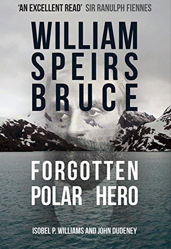 9781445680811: William Speirs Bruce: Forgotten Polar Hero
