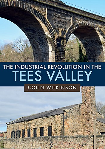 9781445682471: The Industrial Revolution in the Tees Valley