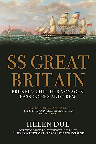 9781445684512: SS Great Britain: Brunel's Ship, Her Voyages, Passengers and Crew