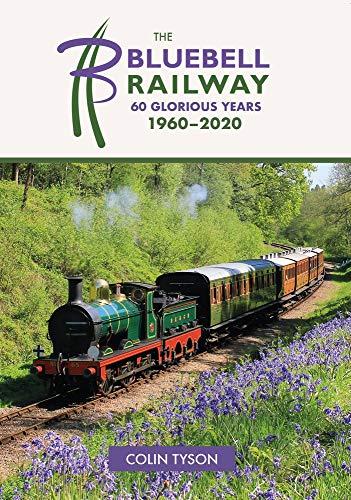 9781445688428: The Bluebell Railway: Sixty Years of Progress 1960-2020