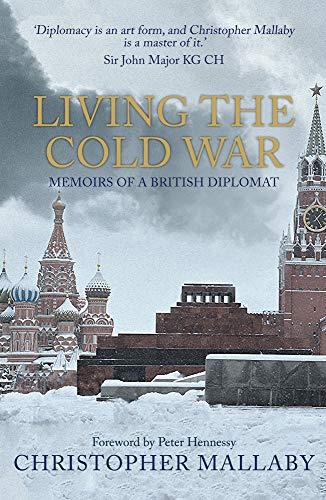 9781445689463: Living the Cold War: Memoirs of a British Diplomat