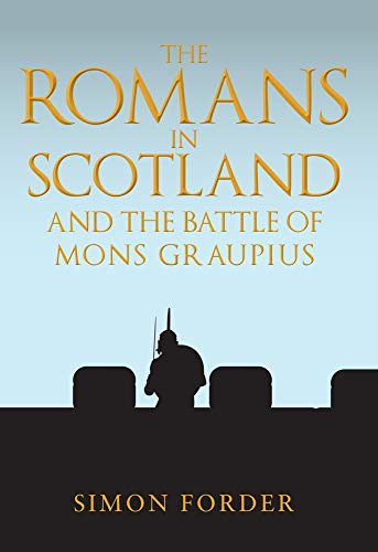 9781445690551: The Romans in Scotland and The Battle of Mons Graupius: 'They Make a Desolation and They Call it Peace'