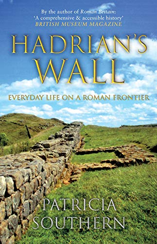 9781445690759: Hadrian's Wall: Everyday Life on a Roman Frontier