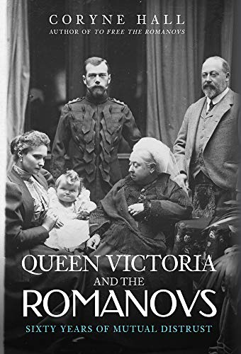 9781445695037: Queen Victoria and The Romanovs: Sixty Years of Mutual Distrust