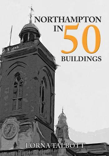 9781445695136: Northampton in 50 Buildings