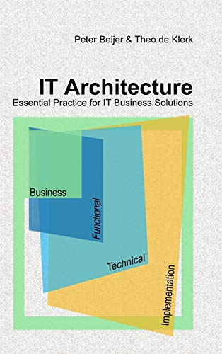 It Architecture - Essential Practice for It Business Solutions: Peter Beijer
