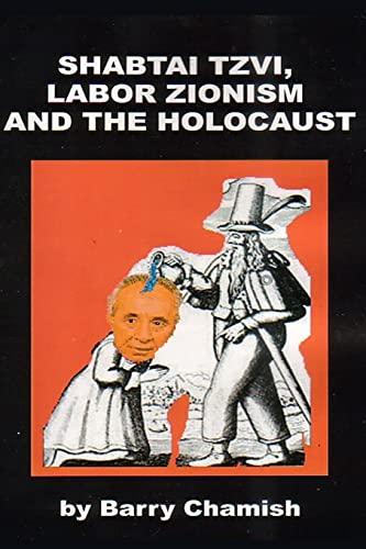 SHABTAI TZVI, LABOR ZIONISM AND THE HOLOCAUST: Barry Chamish