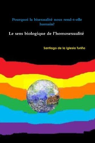 9781445716046: Pourquoi la bisexualit� nous rend-t-elle humain? Le sens biologique de l'homosexualit�