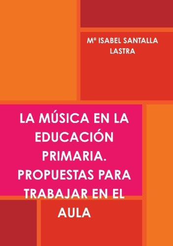 9781445721323: LA MÚSICA EN LA EDUCACIÓN PRIMARIA. PROPUESTAS PARA TRABAJAR EN EL AULA (Spanish Edition)