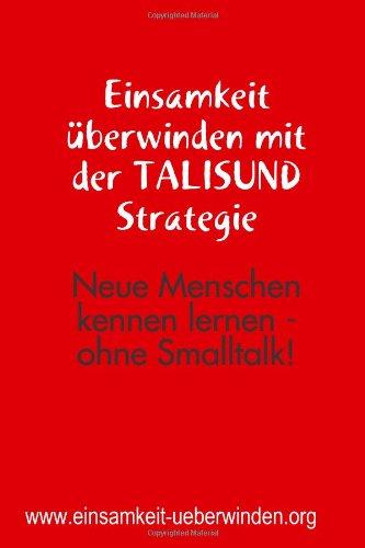 9781445725406: Einsamkeit Uberwinden Mit Der TALISUND Strategie. Neue Menschen Kennen Lernen - Ohne Smalltalk.