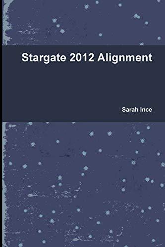 Stargate 2012 Alignment (Paperback): Sarah Ince