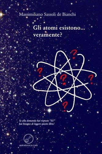 9781445732121: Gli atomi esistono . . . veramente?