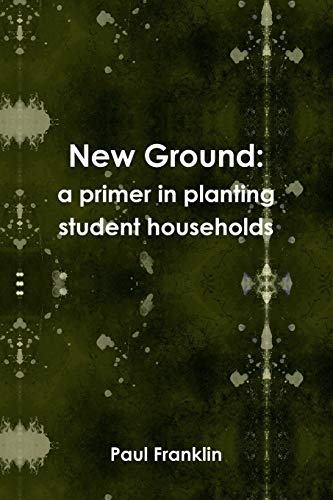 9781445738673: New Ground: a primer in planting student households